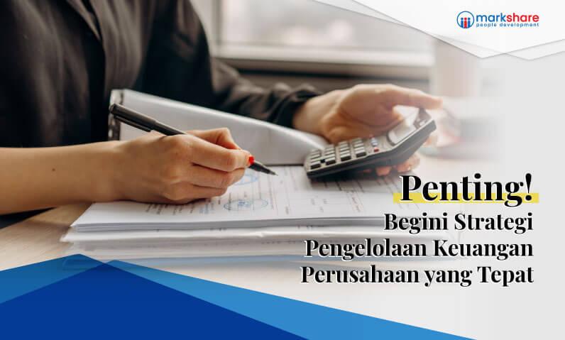 Penting! Begini Strategi Pengelolaan Keuangan Perusahaan yang Tepat